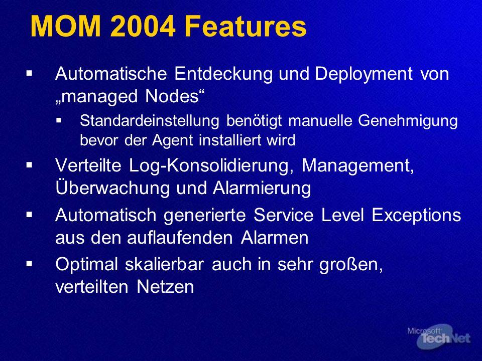 MOM 2004 Features Automatische Entdeckung und Deployment von managed Nodes Standardeinstellung benötigt manuelle Genehmigung bevor der Agent installie