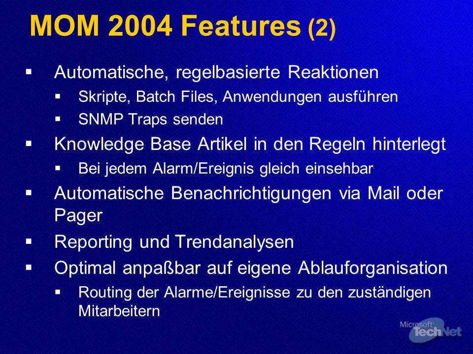 MOM 2004 Features (2) Automatische, regelbasierte Reaktionen Skripte, Batch Files, Anwendungen ausführen SNMP Traps senden Knowledge Base Artikel in d