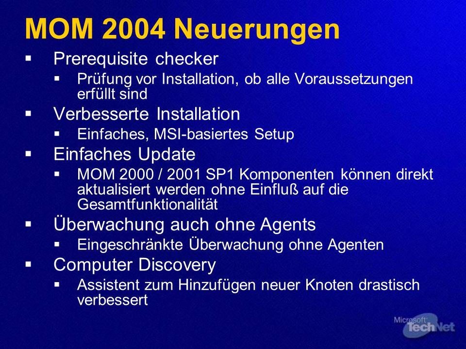 MOM 2004 Neuerungen Prerequisite checker Prüfung vor Installation, ob alle Voraussetzungen erfüllt sind Verbesserte Installation Einfaches, MSI-basier