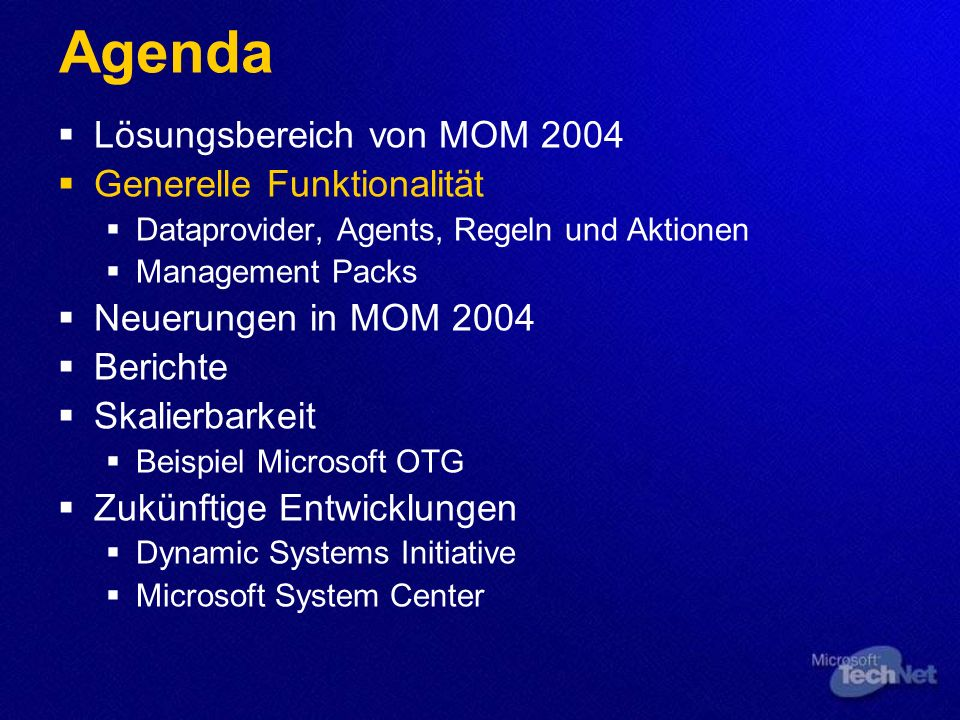 Agenda Lösungsbereich von MOM 2004 Generelle Funktionalität Dataprovider, Agents, Regeln und Aktionen Management Packs Neuerungen in MOM 2004 Berichte