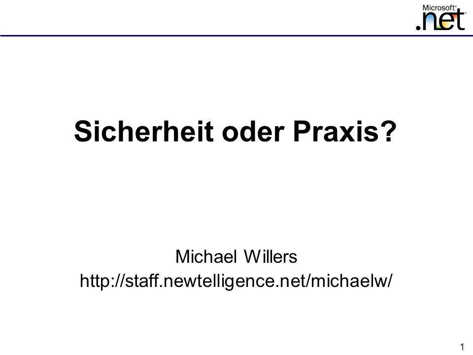 1 Sicherheit oder Praxis? Michael Willers http://staff.newtelligence.net/michaelw/