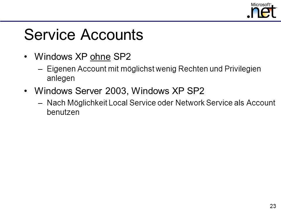 23 Service Accounts Windows XP ohne SP2 –Eigenen Account mit möglichst wenig Rechten und Privilegien anlegen Windows Server 2003, Windows XP SP2 –Nach Möglichkeit Local Service oder Network Service als Account benutzen