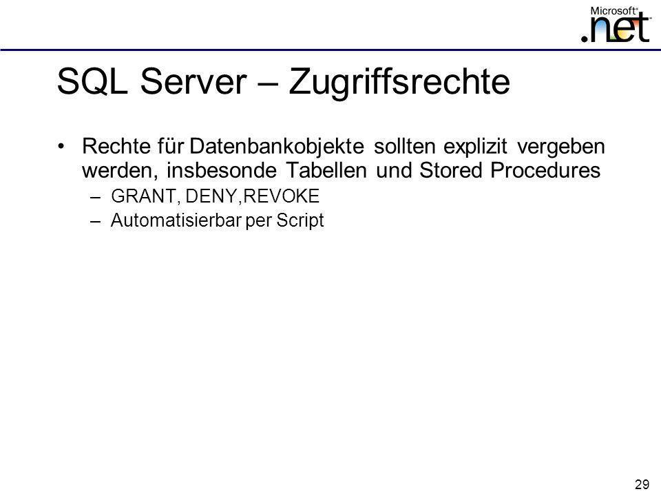 29 SQL Server – Zugriffsrechte Rechte für Datenbankobjekte sollten explizit vergeben werden, insbesonde Tabellen und Stored Procedures –GRANT, DENY,REVOKE –Automatisierbar per Script