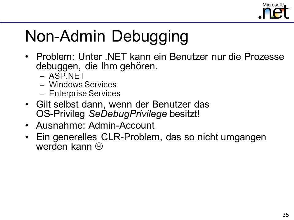 35 Non-Admin Debugging Problem: Unter.NET kann ein Benutzer nur die Prozesse debuggen, die Ihm gehören.