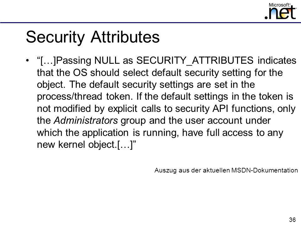 36 Security Attributes […]Passing NULL as SECURITY_ATTRIBUTES indicates that the OS should select default security setting for the object. The default