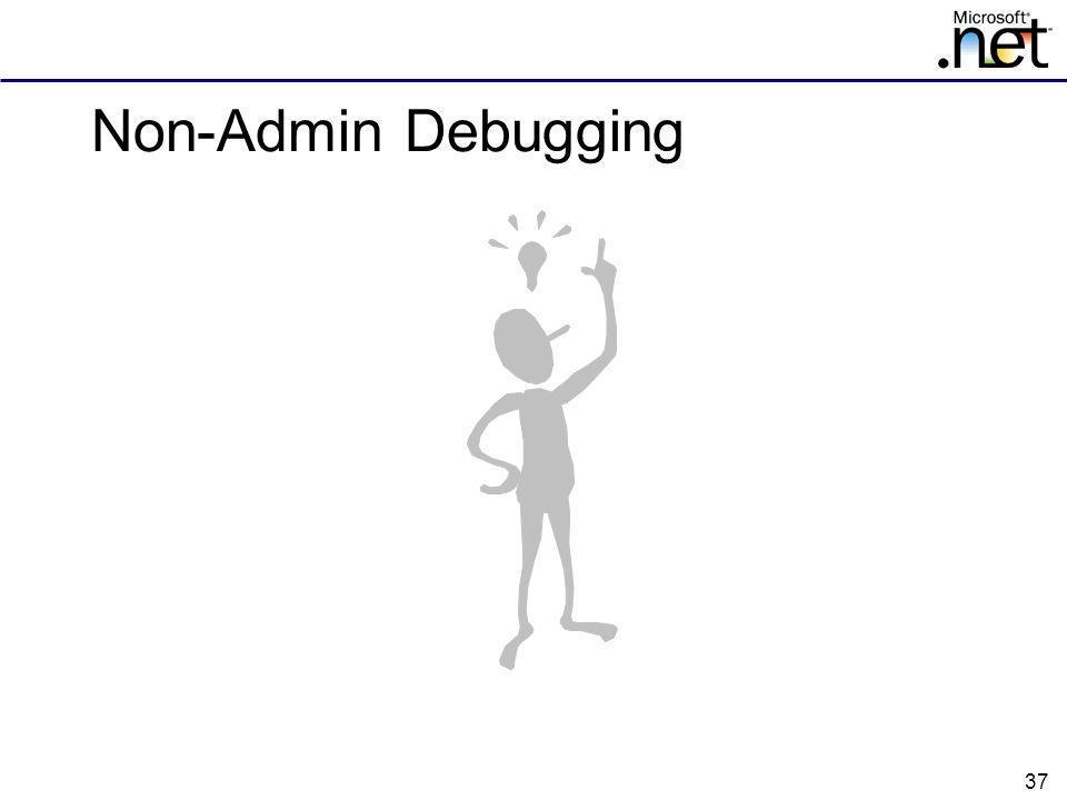 37 Non-Admin Debugging