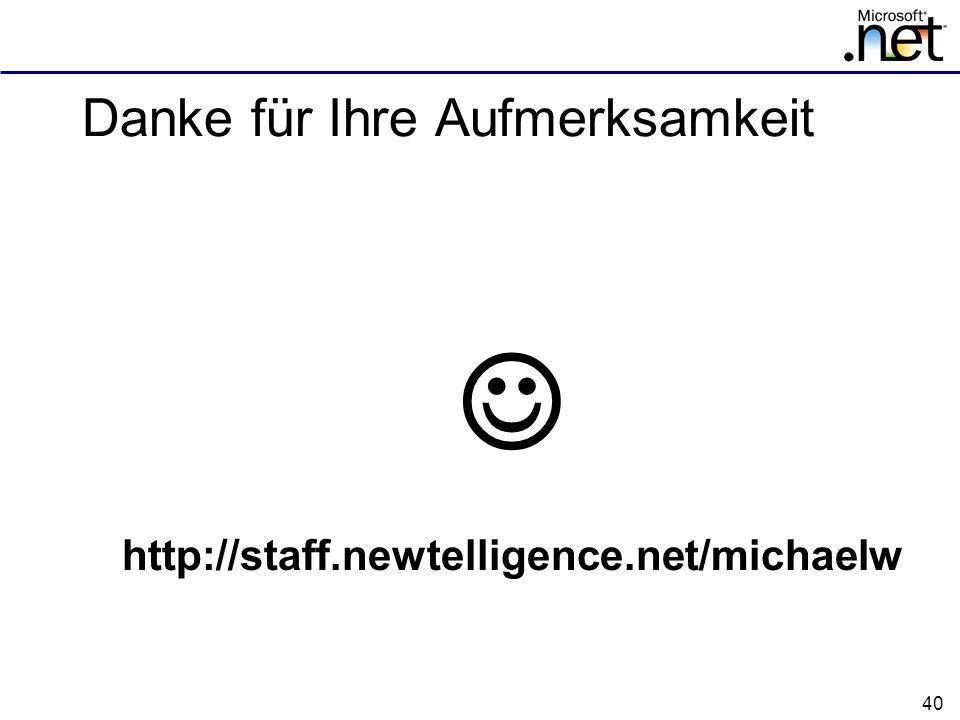 40 http://staff.newtelligence.net/michaelw Danke für Ihre Aufmerksamkeit
