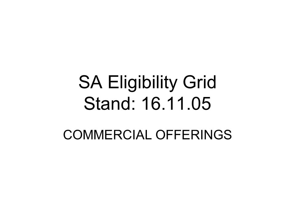 SA Eligibility Grid Stand: COMMERCIAL OFFERINGS