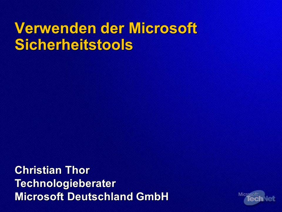 Verwenden der Microsoft Sicherheitstools Christian Thor Technologieberater Microsoft Deutschland GmbH