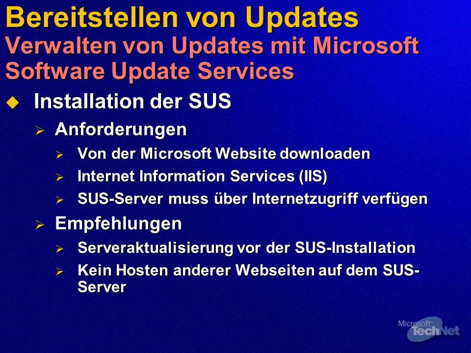 Bereitstellen von Updates Verwalten von Updates mit Microsoft Software Update Services Installation der SUS Installation der SUS Anforderungen Anforde