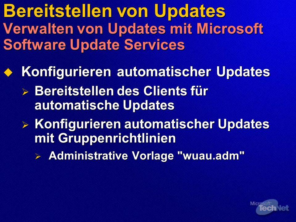 Bereitstellen von Updates Verwalten von Updates mit Microsoft Software Update Services Konfigurieren automatischer Updates Konfigurieren automatischer