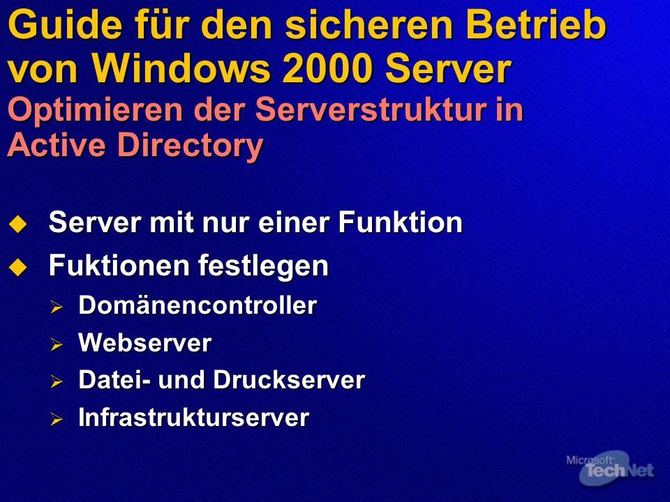 Guide für den sicheren Betrieb von Windows 2000 Server Optimieren der Serverstruktur in Active Directory Server mit nur einer Funktion Server mit nur