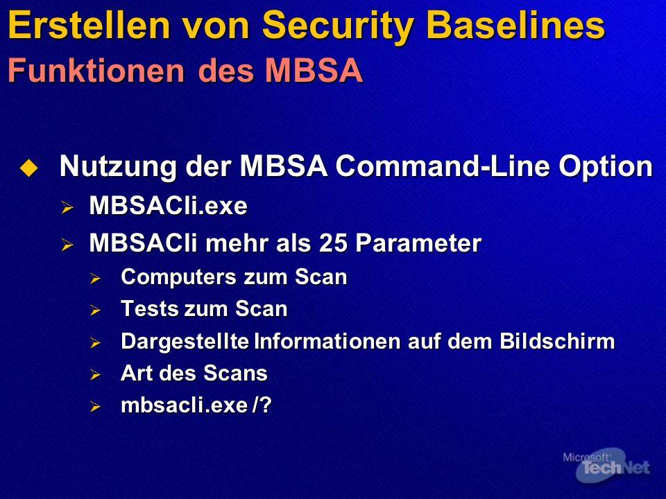 Erstellen von Security Baselines Automatisieren der Erstellung von Security Baselines Befehlszeilen Optionen Befehlszeilen Optionen Überprüfung mit dem MBSA Überprüfung mit dem MBSA Überprüft alles, was der MBSA auch prüft Überprüft alles, was der MBSA auch prüft XML-Ausgabe XML-Ausgabe Überprüfung mit Hfnetchk Überprüfung mit Hfnetchk MBSACli.exe /hf MBSACli.exe /hf nur Updates nur Updates Ausgabe in getrennter Datei Ausgabe in getrennter Datei Kann Serverlisten überprüfen Kann Serverlisten überprüfen