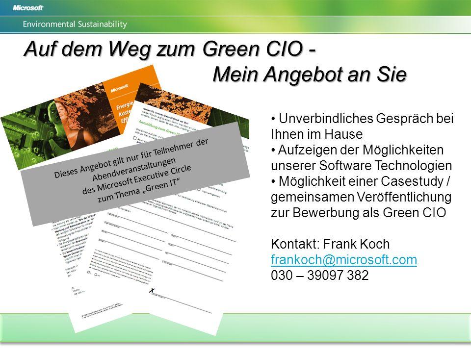 Auf dem Weg zum Green CIO - Mein Angebot an Sie Unverbindliches Gespräch bei Ihnen im Hause Aufzeigen der Möglichkeiten unserer Software Technologien