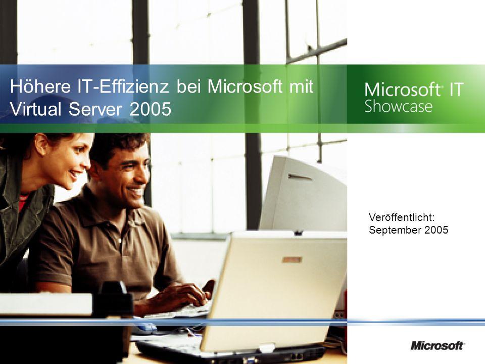 Höhere IT-Effizienz bei Microsoft mit Virtual Server 2005 Veröffentlicht: September 2005