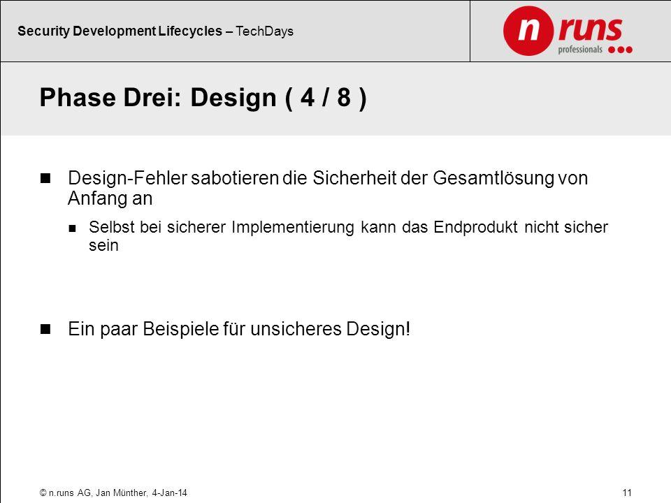 Phase Drei: Design ( 4 / 8 ) Design-Fehler sabotieren die Sicherheit der Gesamtlösung von Anfang an Selbst bei sicherer Implementierung kann das Endprodukt nicht sicher sein Ein paar Beispiele für unsicheres Design.