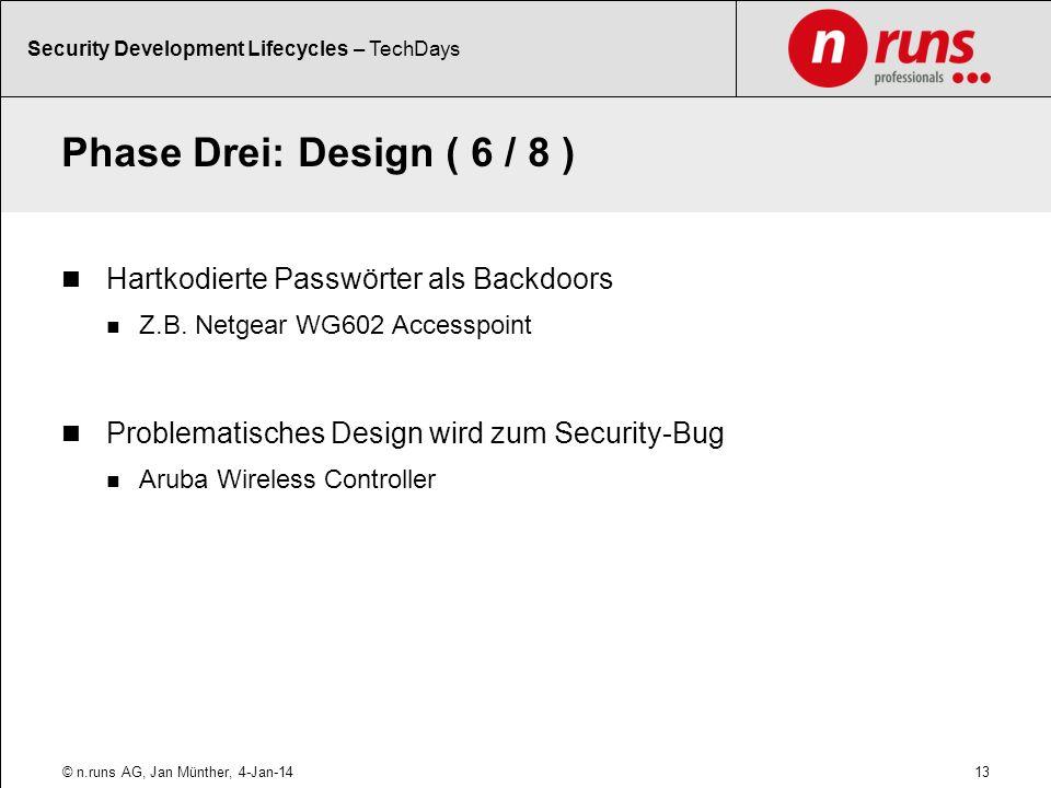 Phase Drei: Design ( 6 / 8 ) Hartkodierte Passwörter als Backdoors Z.B. Netgear WG602 Accesspoint Problematisches Design wird zum Security-Bug Aruba W