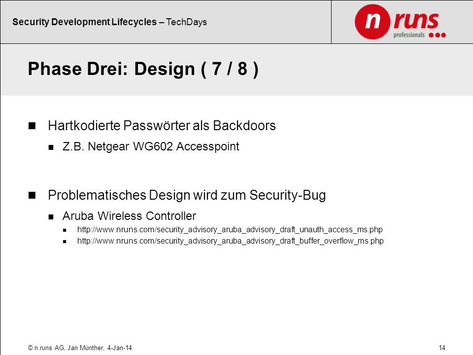 Phase Drei: Design ( 7 / 8 ) Hartkodierte Passwörter als Backdoors Z.B. Netgear WG602 Accesspoint Problematisches Design wird zum Security-Bug Aruba W