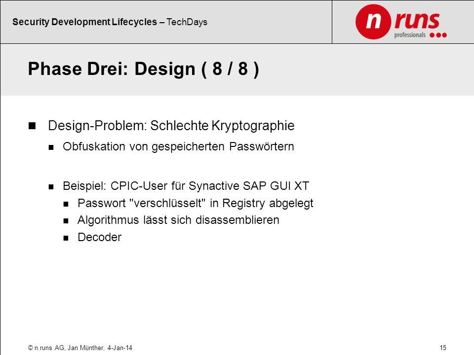 Phase Drei: Design ( 8 / 8 ) Design-Problem: Schlechte Kryptographie Obfuskation von gespeicherten Passwörtern Beispiel: CPIC-User für Synactive SAP G