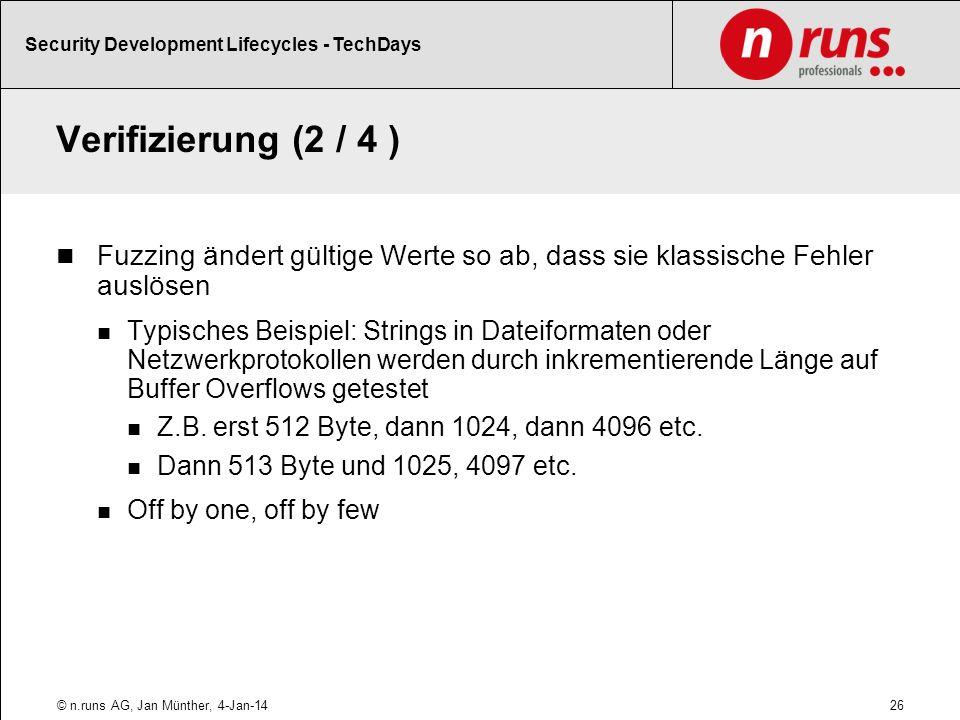 Verifizierung (2 / 4 ) Fuzzing ändert gültige Werte so ab, dass sie klassische Fehler auslösen Typisches Beispiel: Strings in Dateiformaten oder Netzwerkprotokollen werden durch inkrementierende Länge auf Buffer Overflows getestet Z.B.