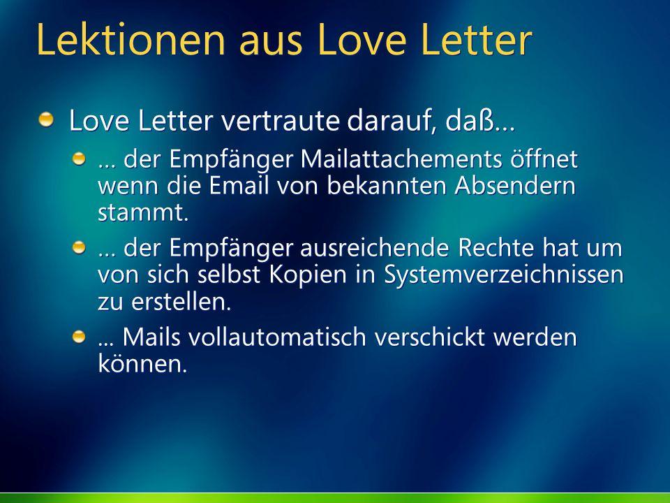 Lektionen aus Love Letter Love Letter vertraute darauf, daß… … der Empfänger Mailattachements öffnet wenn die Email von bekannten Absendern stammt. …