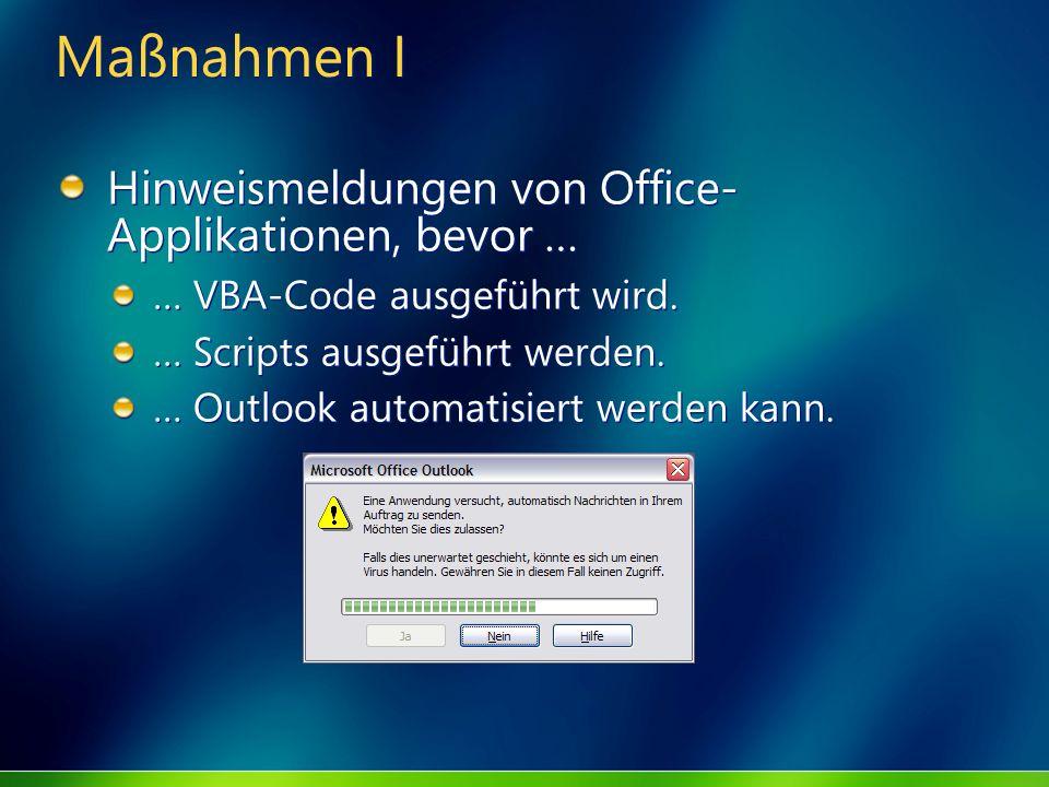 Maßnahmen I Hinweismeldungen von Office- Applikationen, bevor … … VBA-Code ausgeführt wird. … Scripts ausgeführt werden. … Outlook automatisiert werde