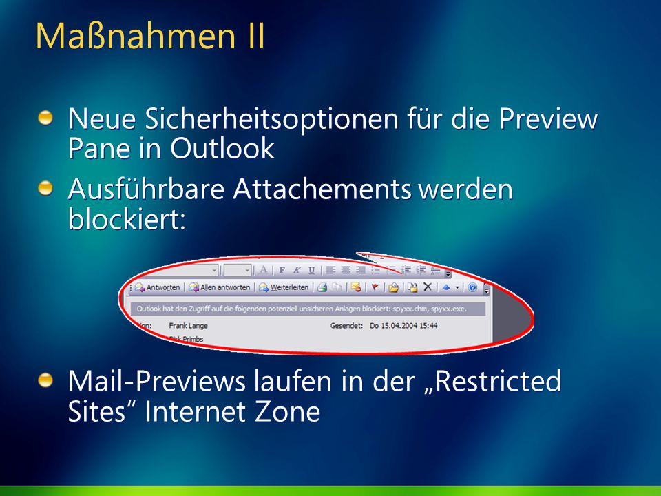 Maßnahmen II Neue Sicherheitsoptionen für die Preview Pane in Outlook Ausführbare Attachements werden blockiert: Mail-Previews laufen in der Restricte