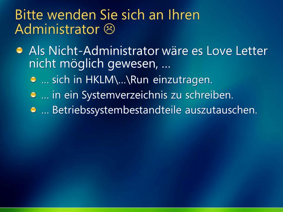 Bitte wenden Sie sich an Ihren Administrator Als Nicht-Administrator wäre es Love Letter nicht möglich gewesen, … … sich in HKLM\…\Run einzutragen. …