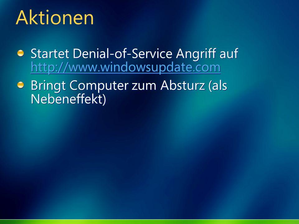 Aktionen Startet Denial-of-Service Angriff auf http://www.windowsupdate.com http://www.windowsupdate.com Bringt Computer zum Absturz (als Nebeneffekt)