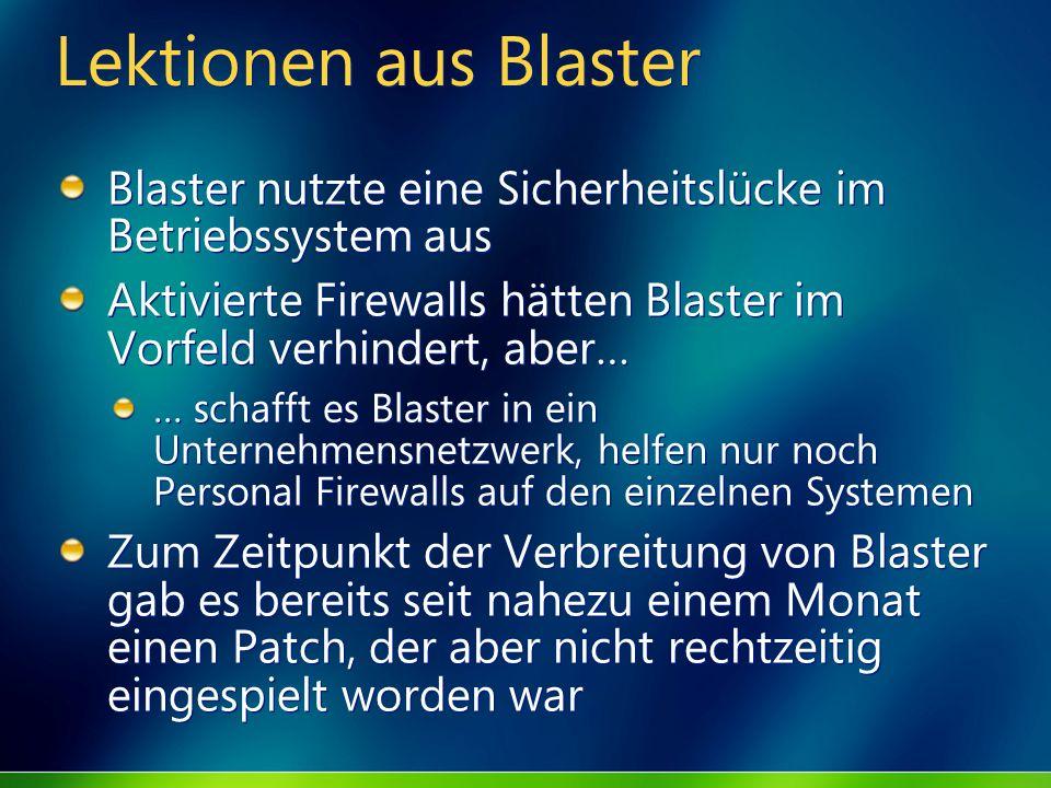 Lektionen aus Blaster Blaster nutzte eine Sicherheitslücke im Betriebssystem aus Aktivierte Firewalls hätten Blaster im Vorfeld verhindert, aber… … sc