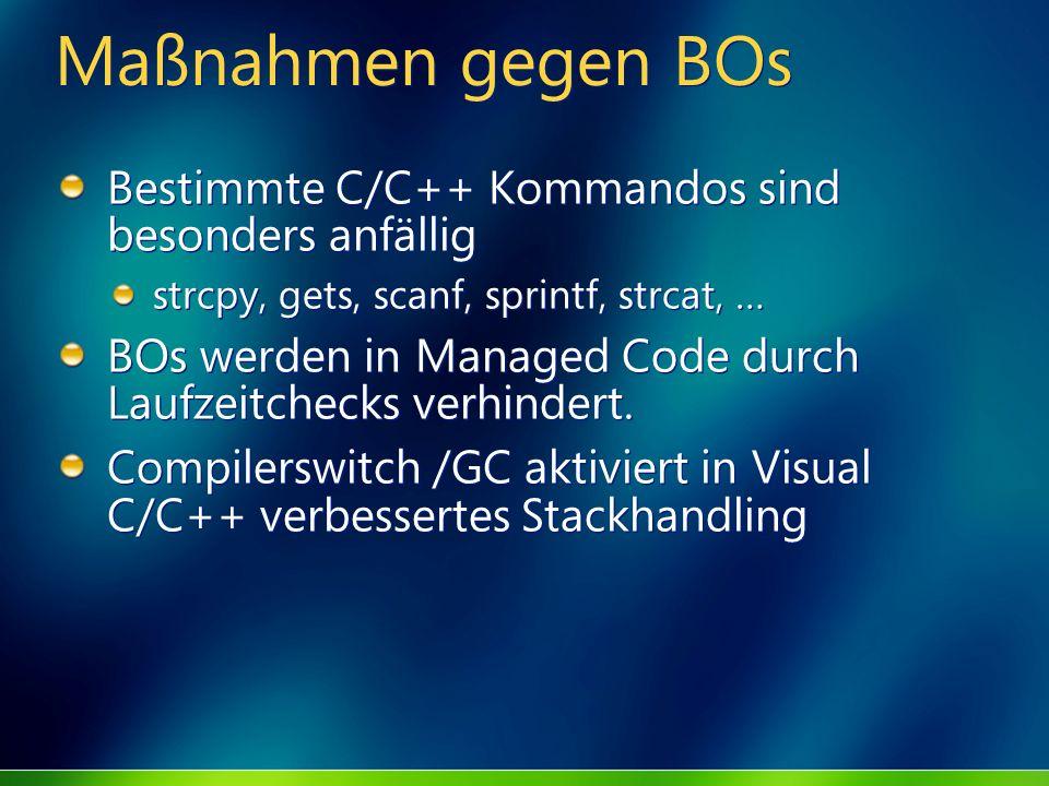 Maßnahmen gegen BOs Bestimmte C/C++ Kommandos sind besonders anfällig strcpy, gets, scanf, sprintf, strcat, … BOs werden in Managed Code durch Laufzei