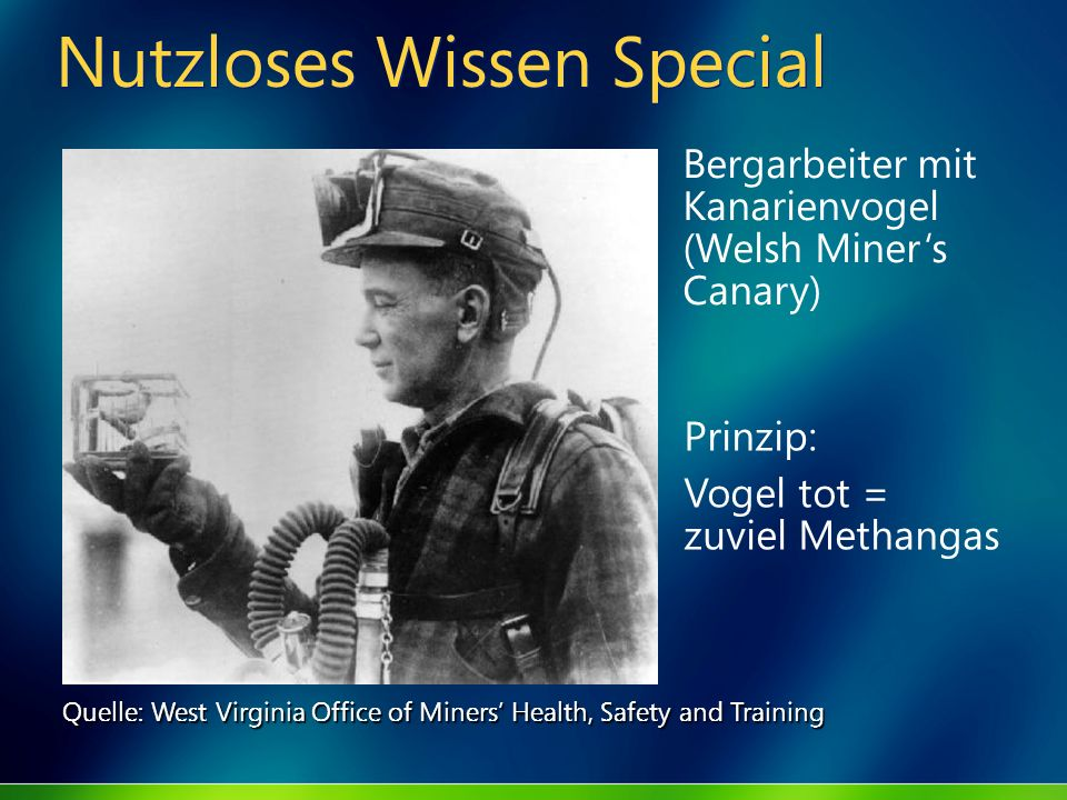 Nutzloses Wissen Special Quelle: West Virginia Office of Miners Health, Safety and Training Bergarbeiter mit Kanarienvogel (Welsh Miners Canary) Prinz