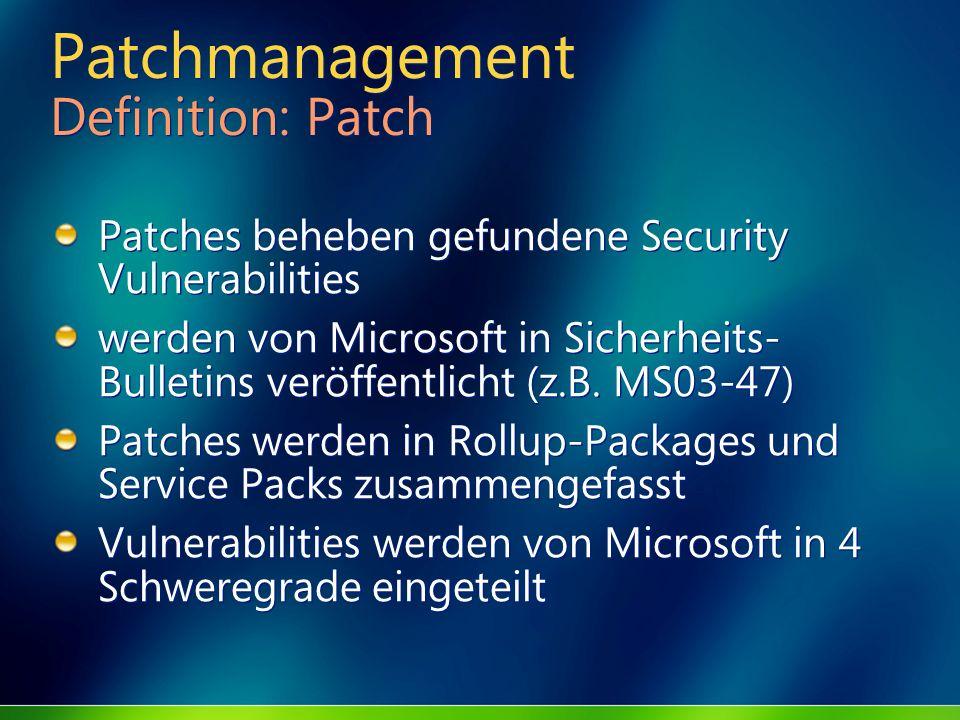 Patchmanagement Definition: Patch Patches beheben gefundene Security Vulnerabilities werden von Microsoft in Sicherheits- Bulletins veröffentlicht (z.