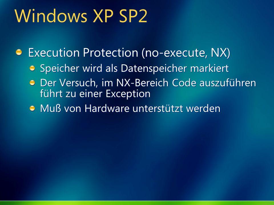 Windows XP SP2 Execution Protection (no-execute, NX) Speicher wird als Datenspeicher markiert Der Versuch, im NX-Bereich Code auszuführen führt zu ein