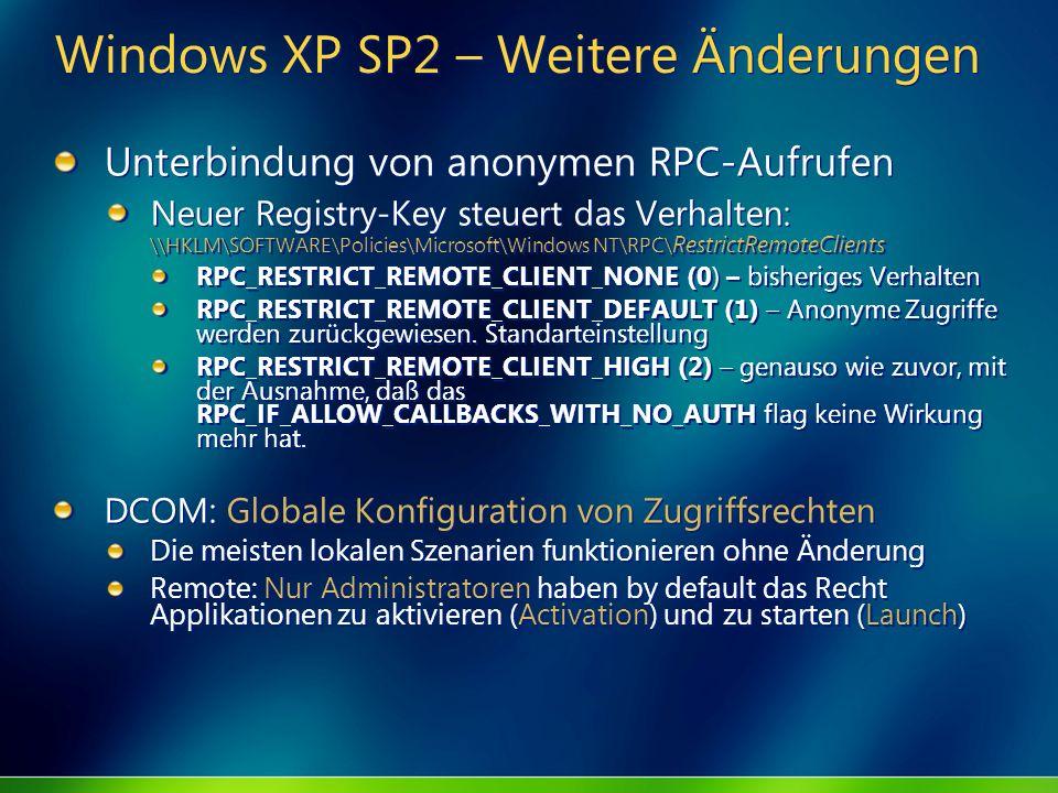 Windows XP SP2 – Weitere Änderungen Unterbindung von anonymen RPC-Aufrufen Neuer Registry-Key steuert das Verhalten: \\HKLM\SOFTWARE\Policies\Microsof