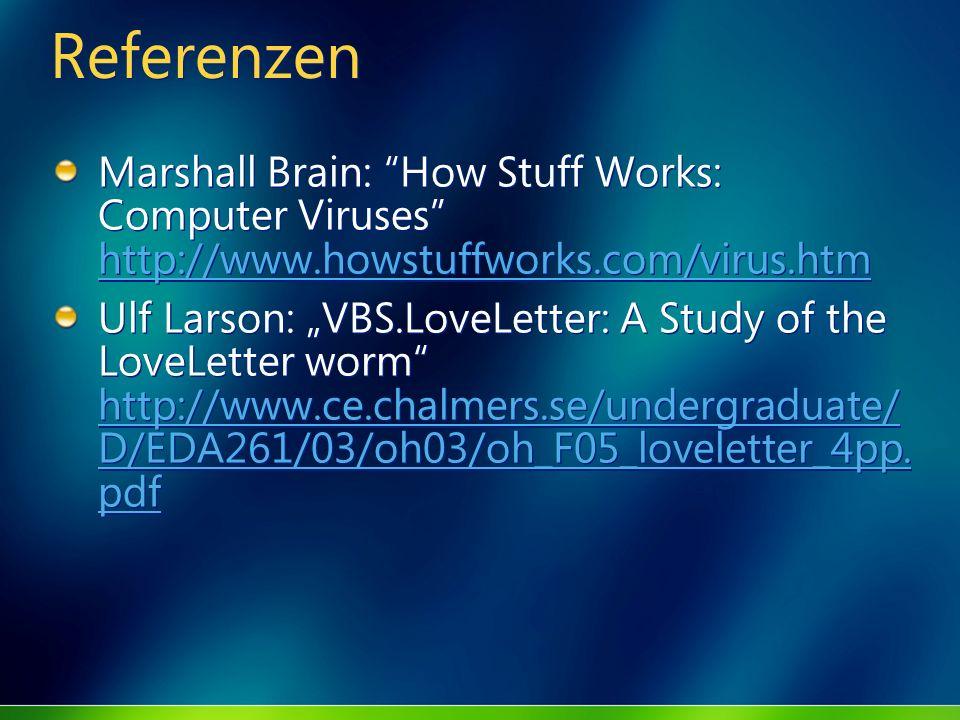 Referenzen Marshall Brain: How Stuff Works: Computer Viruses http://www.howstuffworks.com/virus.htm http://www.howstuffworks.com/virus.htm Ulf Larson:
