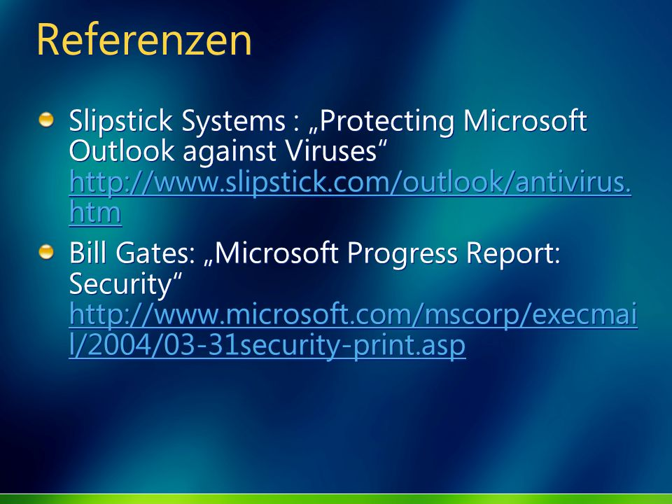 Referenzen Slipstick Systems : Protecting Microsoft Outlook against Viruses http://www.slipstick.com/outlook/antivirus. htm http://www.slipstick.com/o