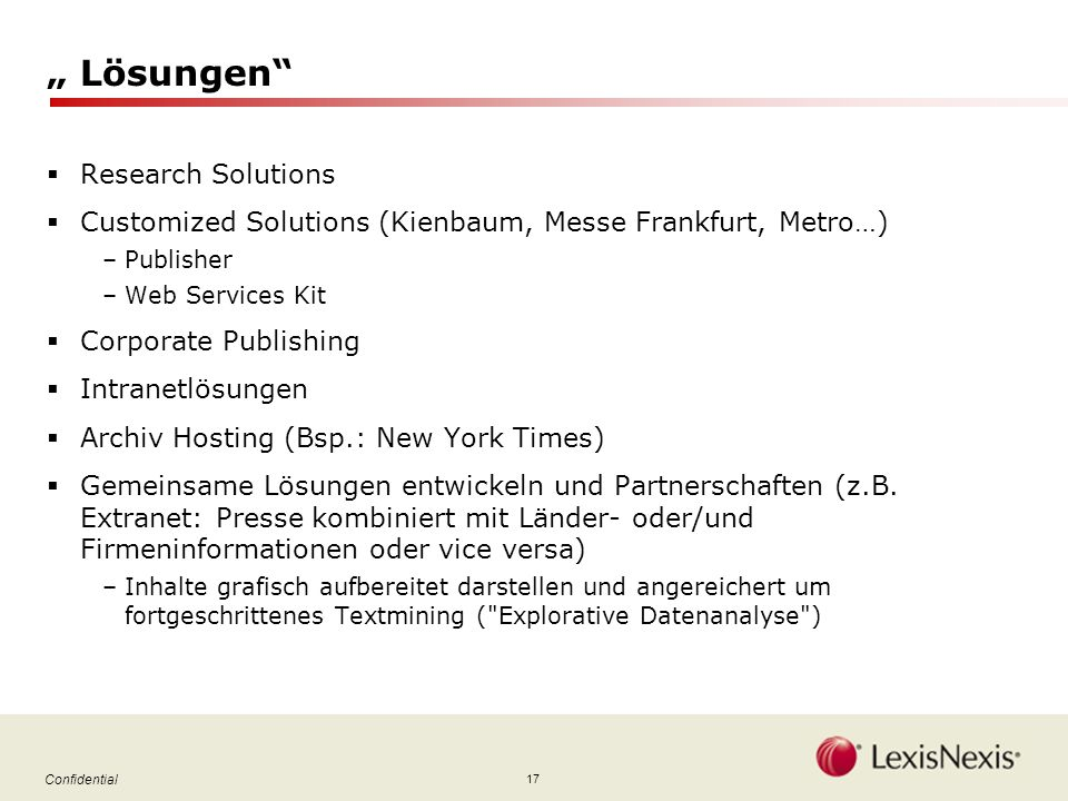 17 Confidential Lösungen Research Solutions Customized Solutions (Kienbaum, Messe Frankfurt, Metro…) –Publisher –Web Services Kit Corporate Publishing