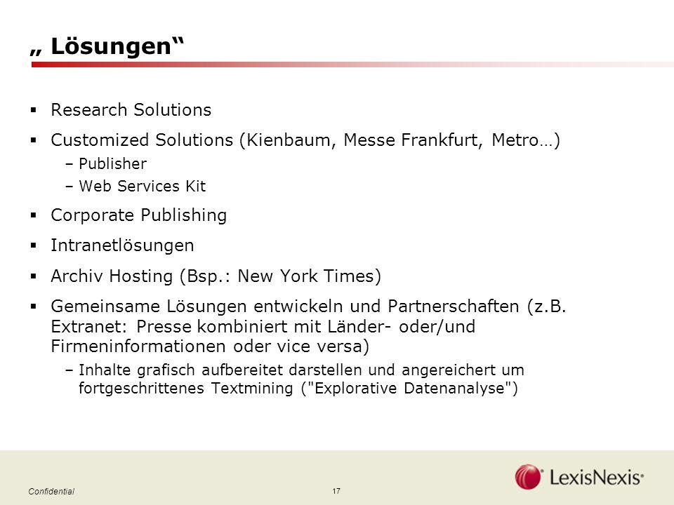 17 Confidential Lösungen Research Solutions Customized Solutions (Kienbaum, Messe Frankfurt, Metro…) –Publisher –Web Services Kit Corporate Publishing Intranetlösungen Archiv Hosting (Bsp.: New York Times) Gemeinsame Lösungen entwickeln und Partnerschaften (z.B.
