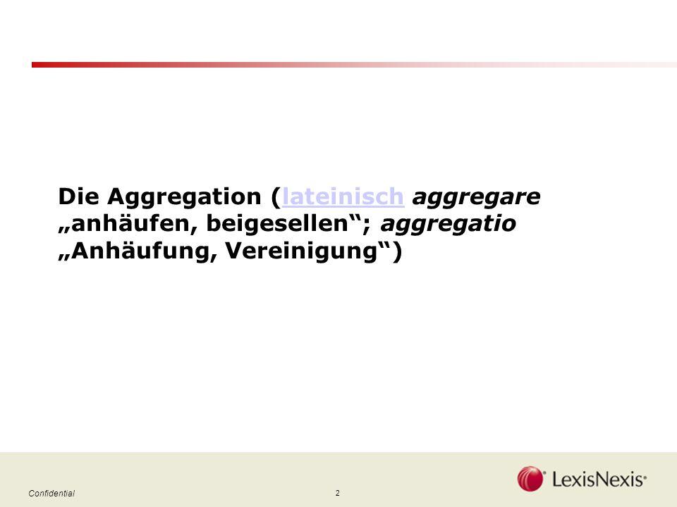 2 Confidential Die Aggregation (lateinisch aggregare anhäufen, beigesellen; aggregatio Anhäufung, Vereinigung)lateinisch