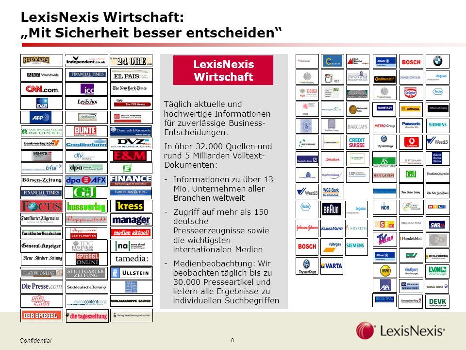 8 Confidential LexisNexis Wirtschaft: Mit Sicherheit besser entscheiden LexisNexis Wirtschaft Täglich aktuelle und hochwertige Informationen für zuverlässige Business- Entscheidungen.