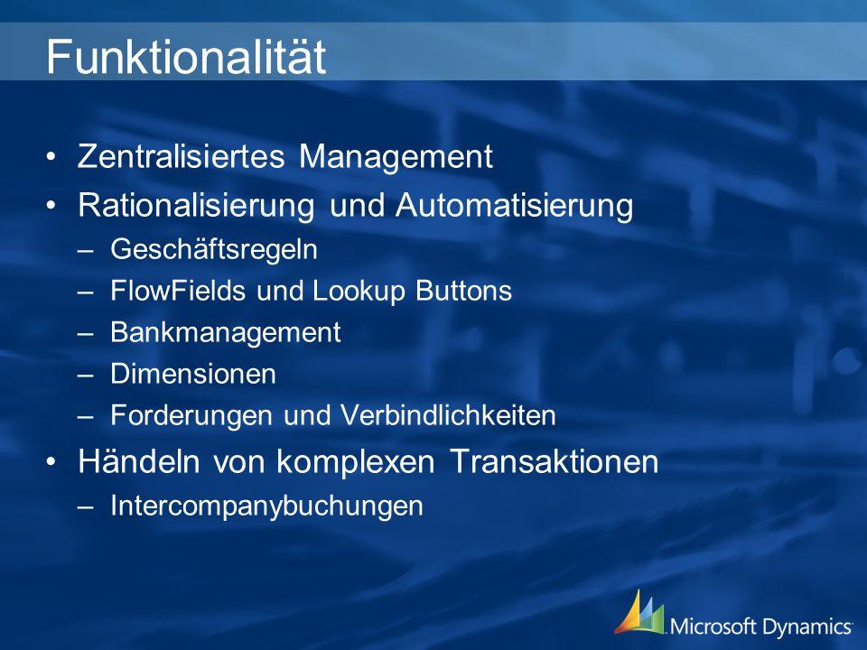Funktionalität Zentralisiertes Management Rationalisierung und Automatisierung –Geschäftsregeln –FlowFields und Lookup Buttons –Bankmanagement –Dimensionen –Forderungen und Verbindlichkeiten Händeln von komplexen Transaktionen –Intercompanybuchungen