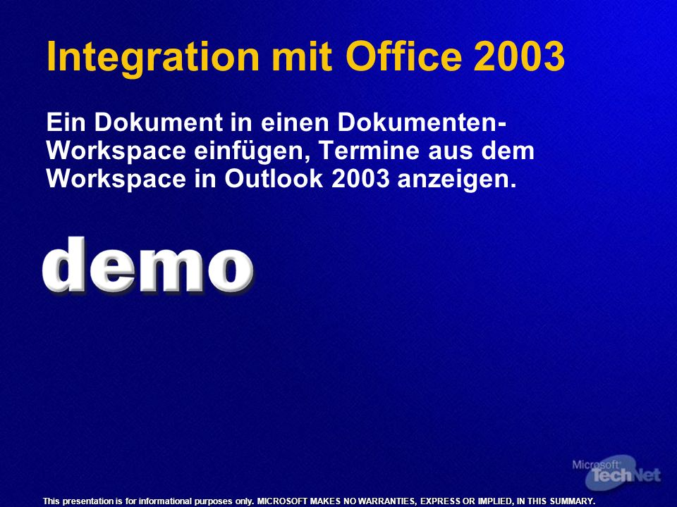 This presentation is for informational purposes only. MICROSOFT MAKES NO WARRANTIES, EXPRESS OR IMPLIED, IN THIS SUMMARY. Integration mit Office 2003