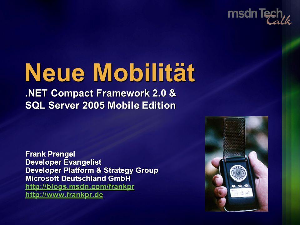 Neue Mobilität Frank Prengel Developer Evangelist Developer Platform & Strategy Group Microsoft Deutschland GmbH http://blogs.msdn.com/frankpr http://www.frankpr.de.NET Compact Framework 2.0 & SQL Server 2005 Mobile Edition