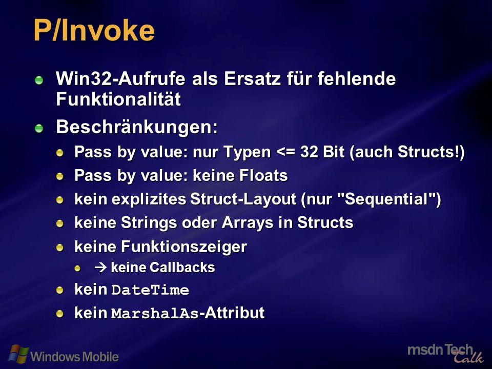 11 P/Invoke Win32-Aufrufe als Ersatz für fehlende Funktionalität Beschränkungen: Pass by value: nur Typen <= 32 Bit (auch Structs!) Pass by value: kei