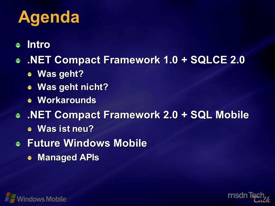 2 Agenda Intro.NET Compact Framework 1.0 + SQLCE 2.0 Was geht? Was geht nicht? Workarounds.NET Compact Framework 2.0 + SQL Mobile Was ist neu? Future