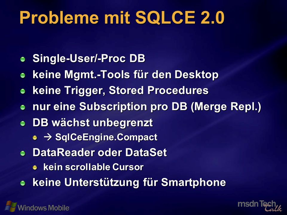 30 Probleme mit SQLCE 2.0 Single-User/-Proc DB keine Mgmt.-Tools für den Desktop keine Trigger, Stored Procedures nur eine Subscription pro DB (Merge