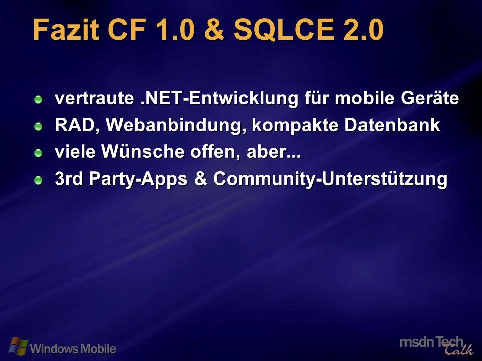 31 Fazit CF 1.0 & SQLCE 2.0 vertraute.NET-Entwicklung für mobile Geräte RAD, Webanbindung, kompakte Datenbank viele Wünsche offen, aber... 3rd Party-A