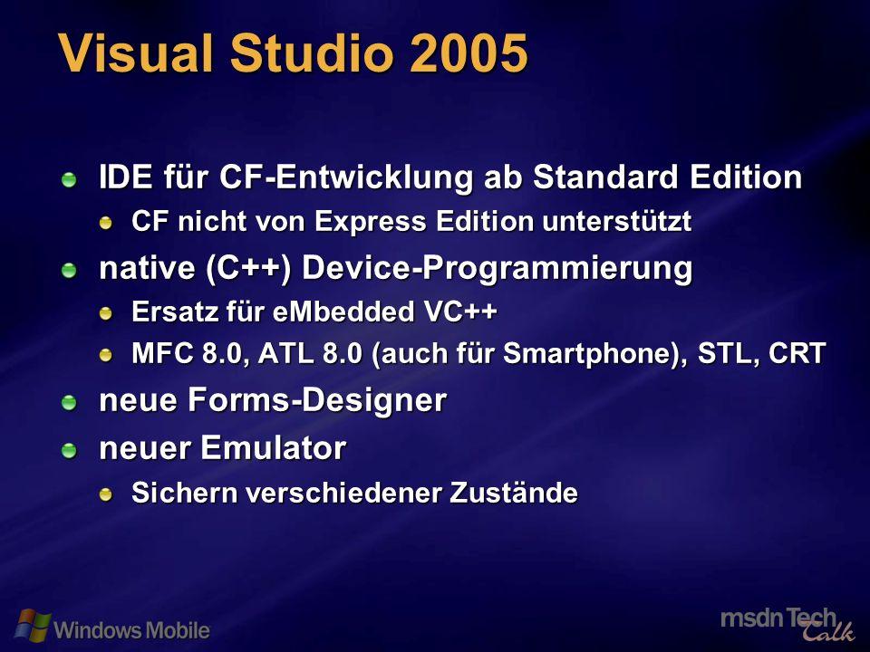 47 Visual Studio 2005 IDE für CF-Entwicklung ab Standard Edition CF nicht von Express Edition unterstützt native (C++) Device-Programmierung Ersatz für eMbedded VC++ MFC 8.0, ATL 8.0 (auch für Smartphone), STL, CRT neue Forms-Designer neuer Emulator Sichern verschiedener Zustände