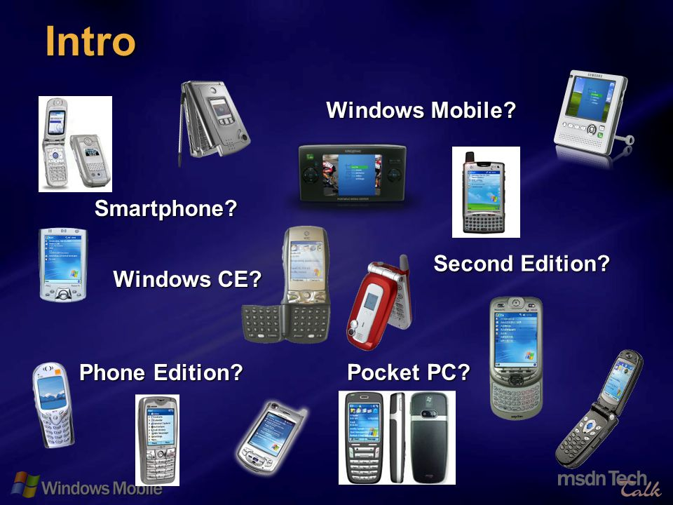 5 Intro Windows Mobile? Phone Edition? Smartphone? Pocket PC? Windows CE? Second Edition?